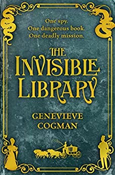 The Invisible Library (The Invisible Library series Book 1) by [Cogman, Genevieve]