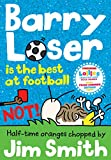 Barry Loser is the best at football NOT! (The Barry Loser Series)