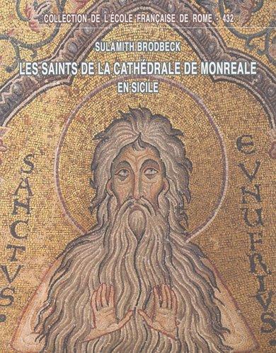 Les saints de la cathédrale de Monreale en Sicile : Iconographie, hagiographie et pouvoir royal à la fin du XIIe siècle par Sulamith Brodbeck
