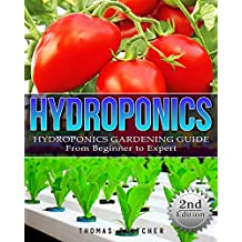 Hydroponics: Hydroponics Gardening Guide - from Beginner to Expert (Hydroponics, Aquaponics, self sufficiency, homesteading, Gardening, horticulture, Cannabis) (English Edition)