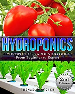 Hydroponics: Hydroponics Gardening Guide - from Beginner to Expert (Hydroponics, Aquaponics, self sufficiency, homesteading, Gardening, horticulture, Cannabis) (English Edition) de [Thatcher, Thomas]