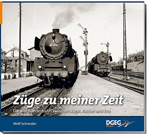 Züge zu meiner Zeit: Die alte Bundesbahn zwischen Jagst, Kocher und Enz