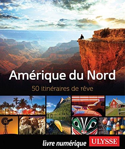 Amérique du Nord - 50 itinéraires de rêve (Hors collection)