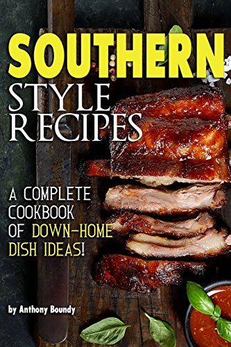 Southern Style Recipes: A Complete Cookbook of Down-Home Dish - Living Food Comfort Southern