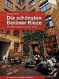 Die schönsten Berliner Kieze: 20 Streifzüge durch die Stadt - Sebastian Petrich