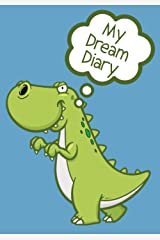My Dream Diary: Cute dinosaur dream journal for children: perfect for boys and girls who love dinosaurs. Perfect stocking stuffer for a kid who needs ... practice and is obsessed with dinosaurs Paperback