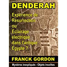 LE MYSTERE DE DENDERAH: une machine de résurrection dans l'antique Égypte ? (Mystères inexpliqués - Objets insolites t. 1) (French Edition)