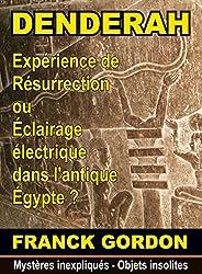 LE MYSTERE DE DENDERAH: une machine de résurrection dans l'antique Égypte ? (Mystères inexpliqués - Objets insolites t. 1)