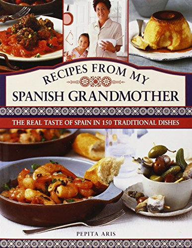 Recipes from My Spanish Grandmother: The Real Taste of Spain in 150 Traditional Dishes