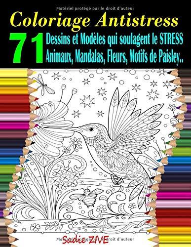 Coloriage Antistress: Livre de coloriage adulte anti-stress avec 71 dessins et modèles qui soulagent le stress : animaux, mandalas, fleurs, motifs de Paisley etc. (Coloriage Magique Adulte) par  Sadie ZIVE