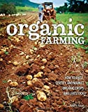 : Organic Farming: How to Raise, Certify, and Market Organic Crops and Livestock