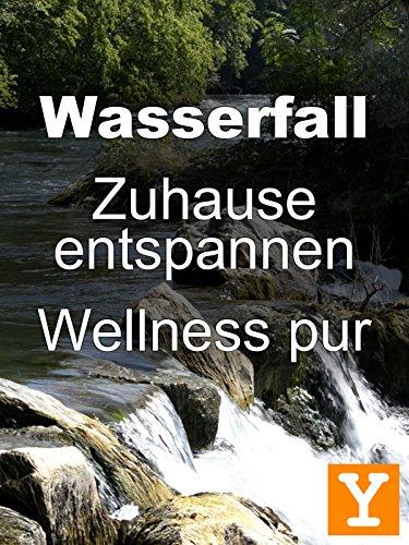 Wasserfall - Zuhause entspannen - Wellness pur [Y] Wasserfall Meditation
