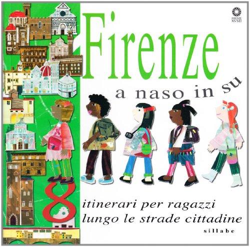 Firenze a naso in su. 8 itinerari per ragazzi lungo le strade cittadine. Ediz. illustrata