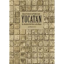 Yucatán: oder die abenteuerliche Reise zu den Mayas