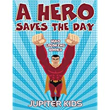 A Hero Saves The Day: Hero Coloring Books