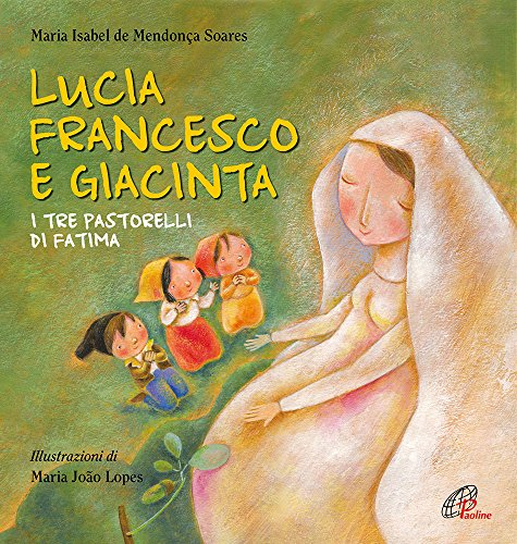Lucia Francesco e Giacinta. I tre pastorelli di Fatima