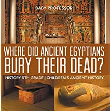 Where Did Ancient Egyptians Bury Their Dead? - History 5th Grade | Children's Ancient History