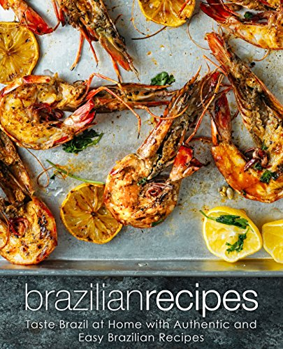 Brazilian Recipes: Taste Brazil at Home with Authentic and Easy Brazilian Recipes (English Edition)
