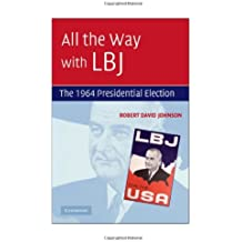 All the Way with LBJ: The 1964 Presidential Election