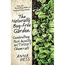 [(The Naturally Bug-Free Garden : Controlling Pest Insects Without Chemicals)] [By (author) Anna Hess] published on (March, 2015)