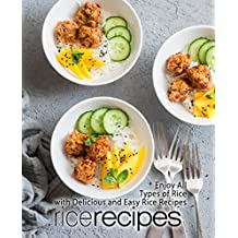 Rice Recipes: Enjoy All Types of Rice with Delicious and Easy Rice Recipes (English Edition)