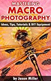 Mastering Macro Photography - Ideas, Tips, Tutorials & DIY Equipment