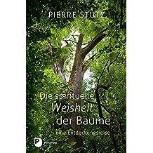 Die spirituelle Weisheit der Bäume: Eine Entdeckungsreise
