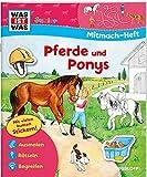Mitmach-Heft Pferde und Ponys: Spiele, Rätsel, Sticker (WAS IST WAS Junior Mitmach-Hefte)