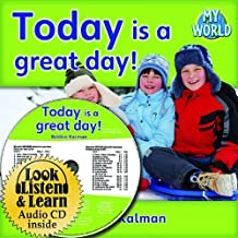 Today Is a Great Day! [With Paperback Book] (My World: Bobbie Kalman's Leveled Readers, Level D)