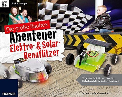 Die große Baubox Abenteuer Elektro- & Solar-Rennflitzer: 12 geniale Projekte für coole Kids: Mit allen elektronischen Bauteilen. (Das Elektronik-Baubuch Abenteuer)