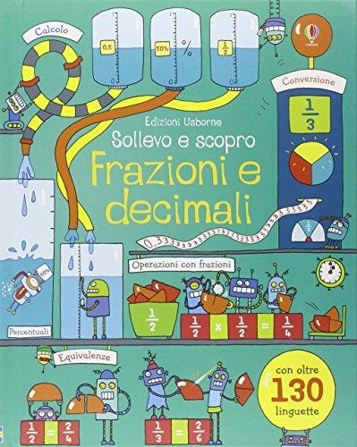 Frazioni e decimali. Sollevo e scopro. Ediz. illustrata