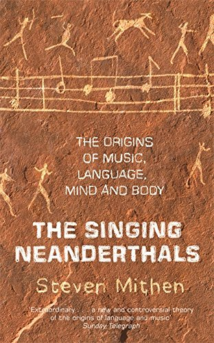 The Singing Neanderthals: The Origins of Music, Language, Mind and Body by Steven Mithen (2006-11-08)