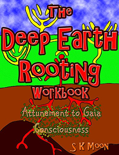 The Deep Earth Rooting Workbook: Attunement to Gaia Consciousness (English Edition)