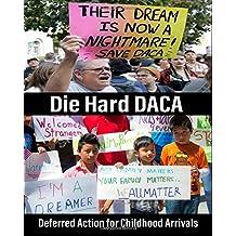 Die Hard DACA: Deferred Action for Childhood Arrivals