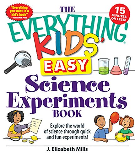 The Everything Kids' Easy Science Experiments Book: Explore the world of science through quick and fun experiments! (Everything® Kids) (English Edition)