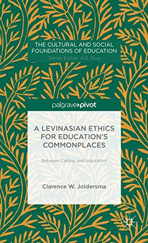 A Levinasian Ethics for Education's Commonplaces: Between Calling and Inspiration (The Cultural and Social Foundations of Education)