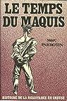 LE TEMPS DU MAQUIS histoire de la résistance en Creuse par Parrotin