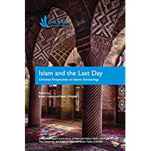 Islam and the Last Day: Christian Perspectives on Islamic Eschatology