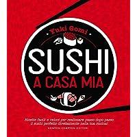 Sushi a casa mia  Ricette facili e veloci per realizzare passo dopo passo il sushi perfetto direttamente nella tua cucina