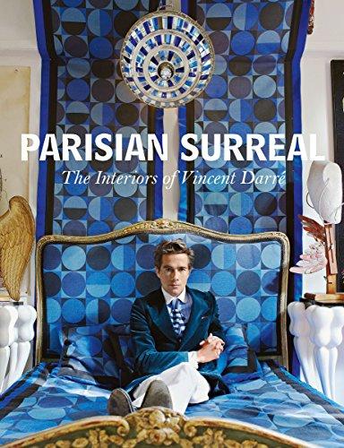 Parisian Surreal: The Interiors of Vincent Darre par Vincent Darre