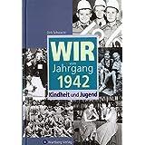 Wir vom Jahrgang 1942: Kindheit und Jugend (Jahrgangsbände)
