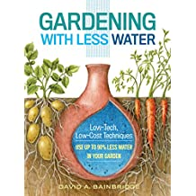 Gardening with Less Water: Low-Tech, Low-Cost Techniques; Use up to 90% Less Water in Your Garden (English Edition)