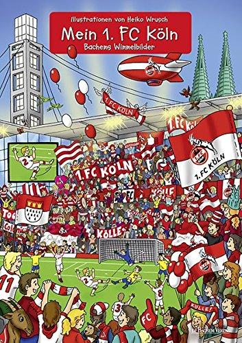 Mein 1. FC Köln: Bachems Wimmelbilder