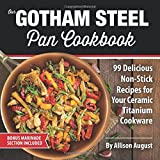Our Gotham Steel Pan Cookbook: 99 Delicious Non-Stick Recipes for Your Ceramic Titanium Cookware (Smart Easy Healthy Lif