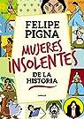 Mujeres insolentes de la historia par Pigna