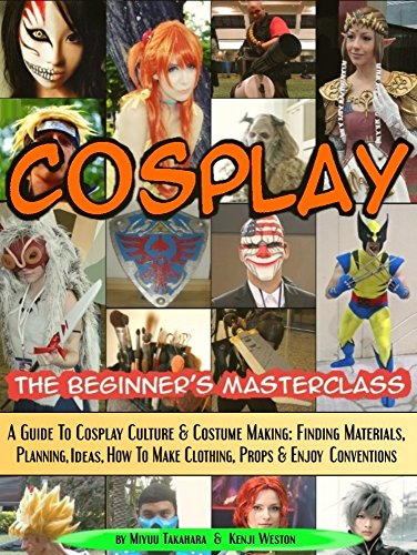 er's Masterclass: A Guide To Cosplay Culture & Costume Making: Finding Materials, Planning, Ideas, How To Make Clothing, Props & Enjoy ... Masterclasses Book 3) (English Edition) ()