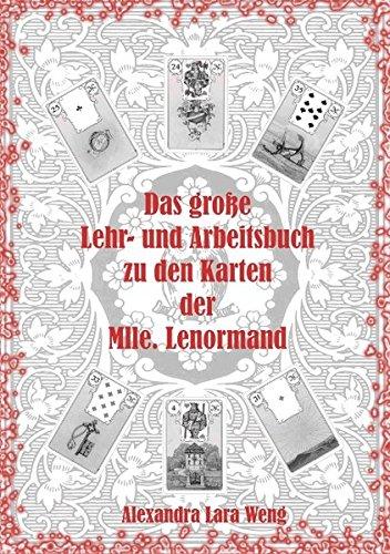 Das große Lehr- und Arbeitsbuch zu den Karten der Mlle. Lenormand: Erfolgreich Kartenlegen lernen