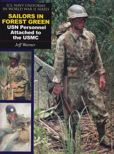 U.S. Navy Uniforms in World War II: Volume 1 -- Sailors in Forest Green: USN Personnel Attached to the USMC