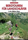Die schönsten Bergtouren für Langschläfer in den Allgäuer Alpen: 30 kurze, erlebnisreiche, oft kindergerechte Wanderungen rund um Tannheimer Tal, Sonthofen, Balderschwang und Oberstdorf.