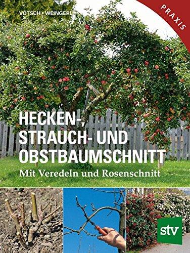 Hecken-, Strauch- und Obstbaumschnitt: Mit Veredeln und Rosenschnitt - Praxisbuch (Hecke Baum)